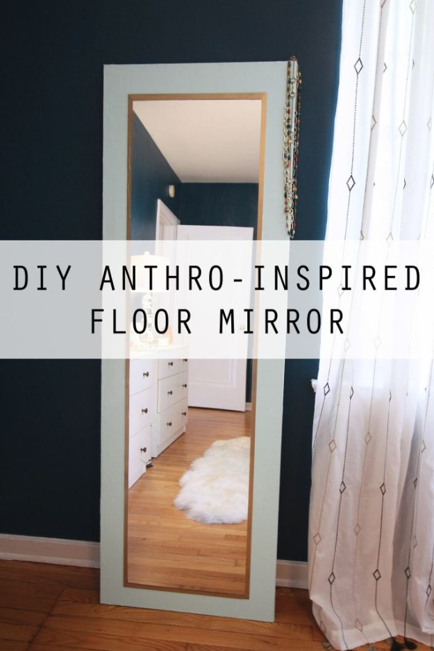 Anthropologie DIY Hacks, Clothes, Sewing Projects and Jewelry Fashion - Pillows, Bedding and Curtains - Tables and furniture - Mugs and Kitchen Decorations - DIY Room Decor and Cool Ideas for the Home | DIY Anthopoligie Inspired Floor Mirror | http://diyprojectsforteens.com/diy-anthropologie-hacks